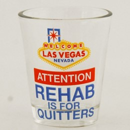 Las Vegas Rehab is for Quiters Shotglass